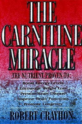 Carnitine Miracle The Supernutrient Program That Promotes High Energy, Fat Burning, Heart Health, Brain Wellness, and Longevity
