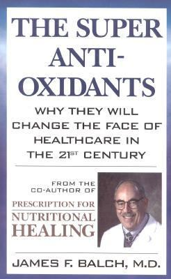 Super Antioxidants Why They Will Change the Face of Healthcare in the 21st Century