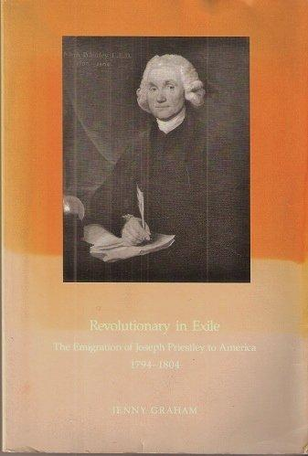 Revolutionary in Exile: The Emigration of Joseph Priestley to America 1794-1804 (Transactions of the American Philosophical Society)