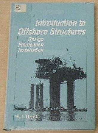Introduction to Offshore Structures: Design, Fabrication, Installation.