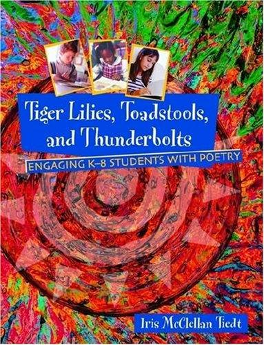 Tiger Lilies, Toadstools, and Thunderbolts: Engaging in K-8 Students with Poetry