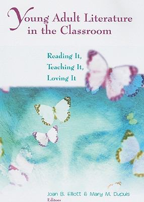 Young Adult Literature in the Classroom Reading It, Teaching It, Loving It