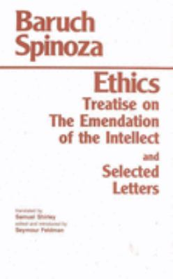 Ethics ; Treatise on the Emendation of the Intellect ; Selected Letters
