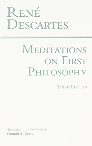 Meditations on First Philosophy In Which the Existence of God and the Distinction of the Soul from the Body Are Demonstrated