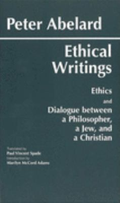 "Ethical Writings His Ethics or ""Know Yourself"" and His Dialogue Between a Philosopher, a Jew and a Christian"