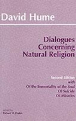 Dialogues Concerning Natural Religion The Posthumous Essays of the Immortality of the Soul and of Suicide
