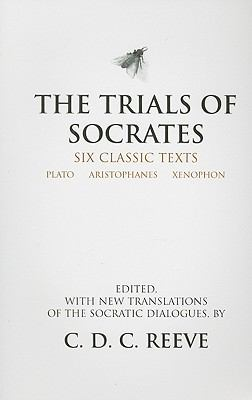 The Trials of Socrates: Six Classic Texts