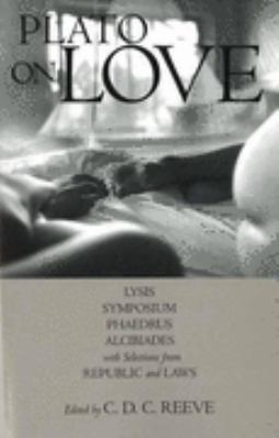 Plato on Love Lysis, Symposium, Phaedrus, Alcibiades, with Selections from Republic and Laws