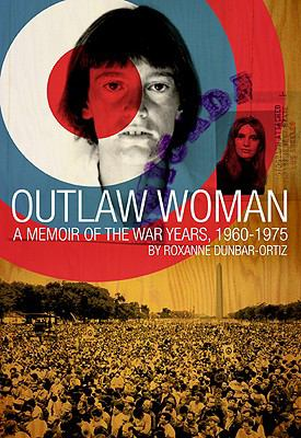 Outlaw Woman A Memoir of the War Years 1960-1975