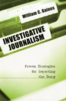 Investigative Journalism Proven Strategies for Reporting the Story