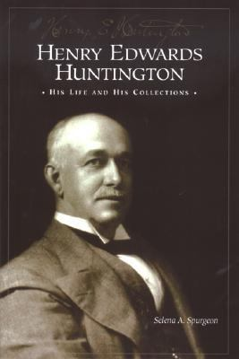 Henry Edwards Huntington His Life and His Collections  A Docent Guide