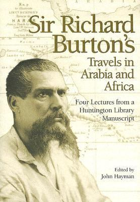 Sir Richard Burton's Travels in Arabia and Africa Four Lectures from a Huntington Library Manuscript