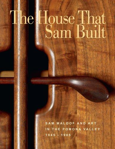 The House that Sam Built: Sam Maloof and Art in the Pomona Valley, 1945-1985