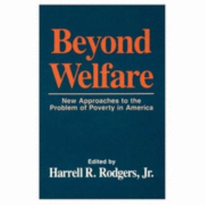 Beyond Welfare New Approaches to the Problem of Poverty in America