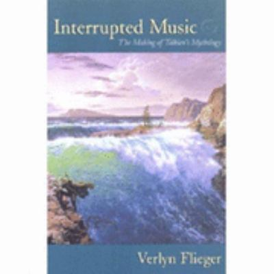 Interrupted Music The Making of Tolkien's Mythology