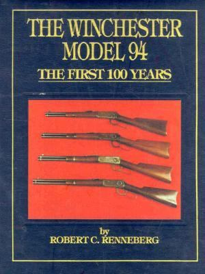 Winchester Model 94 The First 100 Years
