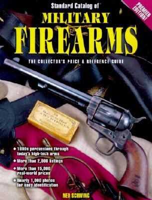 Standard Catalog of Military Firearms 1870 to the Present The Collector's Price & Reference Guide