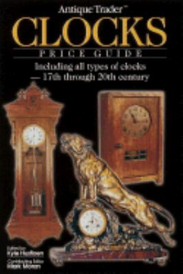 Antique Trader Clocks Price Guide Including All Types of Clocks-17th Through 20th Century