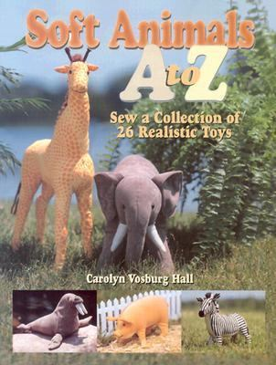 Soft Animals A to Z Sew a Collection of 26 Realistic Toys