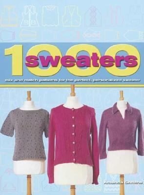 1000 Sweaters Mix and Match Patterns for the Perfect, Personalized Sweater