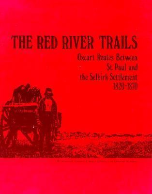 Red River Trails Oxcart Routes Between St. Paul and the Selkirk Settlement, 1820-1870