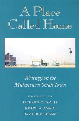 Place Called Home Writings on the Midwestern Small Town
