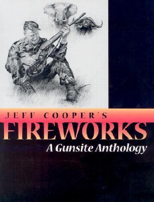 Jeff Cooper's Fireworks A Gunsite Anthology