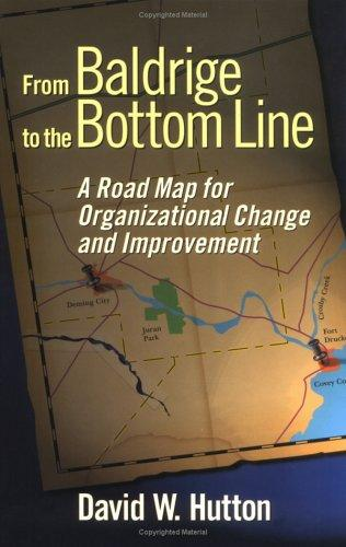 From Baldrige to the Bottom Line: A Road Map for Organizational Change and Improvement