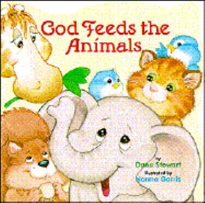 God Feeds the Animals - Dana Stewart - Library Binding