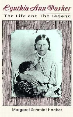Cynthia Ann Parker The Life and the Legend