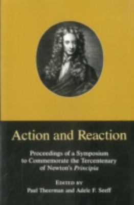 Action and Reaction Proceedings of a Symposium to Commemorate the Tercentenary of Newton's Principia