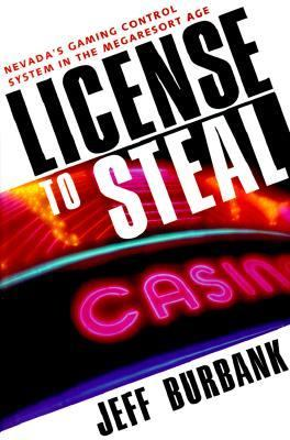 License to Steal Nevada's Gaming Control System in the Megaresort Age