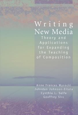 Writing New Media Theory and Applications for Expanding the Teaching of Composition