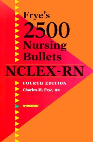 Frye's 2500 Nursing Bullets for NCLEX-RN