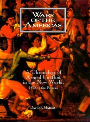Wars of the Americas: A Chronology of Armed Conflict in the New World, 1492 to the Present