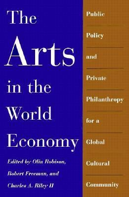 Arts in the World Economy Public Policy and Private Philanthropy for a Global Cultural Community