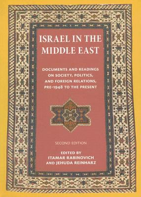 Israel in the Middle East Documents and Readings on Society, Politics and Foreign Relations, Per 1948 to the Present