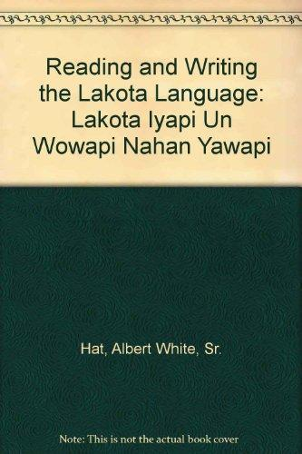 Reading and Writing the Lakota Language: Lakota Iyapi Un Wowapi Nahan Yawapi