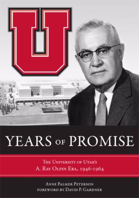 Years of Promise: The University of Utah's A. Ray Olpin Era, 1946-1964