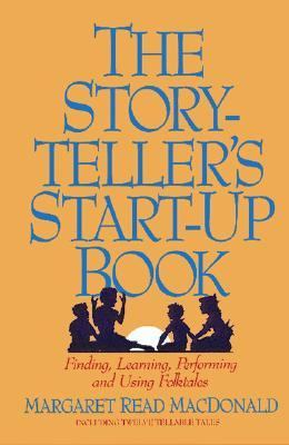Storyteller's Start-Up Book Finding, Learning, Performing, and Using Folktales  Including Twelve Tellable Tales