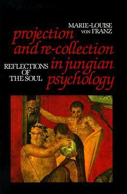 Projection and Re-Collection in Jungian Psychology Reflections of the Soul
