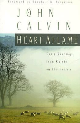 Heart Aflame Daily Readings from Calvin on the Psalms