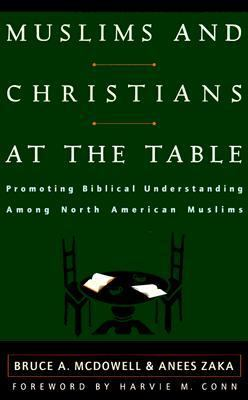 Muslims and Christians at the Table Promoting Biblical Understanding Among North American Muslims