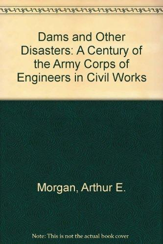 Dams and Other Disasters: A Century of the Army Corps of Engineers in Civil Works