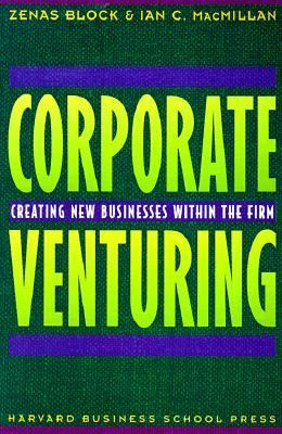 Corporate Venturing Creating New Businesses Within the Firm - Block, Zenas, MacMillan, Ian C. pdf epub