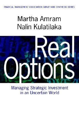 Real Options Managing Strategic Investment in an Uncertain World