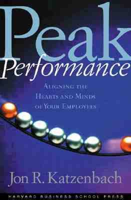 Peak Performance Aligning the Hearts and Minds of Your Employees