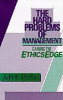 Hard Problems of Management Gaining the Ethics Edge