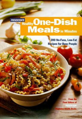 Prevention's Healthy One-Dish Meals in Minutes: No-Fuss, Low-Fat Recipes for Busy People, Vol. 1 - Prevention Magazine Editors - Hardcover