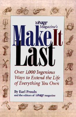 Yankee Magazine's Make It Last: Over 1,000 Ingenious Ways to Extend the Life of Everything You Own